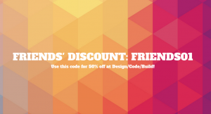 Design / Code / Build Friends Discount